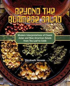 The Modern Salad: Innovative New American and International Recipes Inspired by Burma's Iconic Tea Leaf Salad