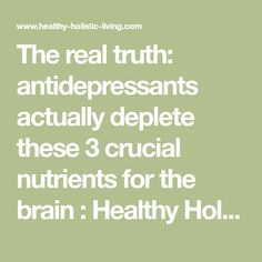 The real truth: antidepressants actually deplete these 3 crucial nutrients for the brain : Healthy Holistic Living