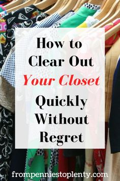 How to Clear Out Your Closet Quickly Without Regret — From Pennies to Plenty