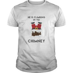 (Tshirt Suggest Produce) He Is Climbing In Your Chimney Great Gift For Any Christmas Fan Best Shirt design Hoodies Tee Shirts