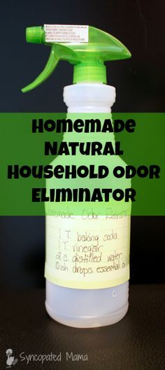 Homemade Natural Household Odor Eliminator- pleasant-smelling, cheap. 1 Tablespoon baking soda.1 Tablespoon white vinegar (it works pretty well if you don't include the vinegar, too) 2 cups distilled water (use this so you don't grow disgusting mold in your bottle!) Drops (around 10) of your favorite essential oil (use one scent or a combination) An empty spray bottle. 1. Dump everything into your spray bottle. 2. Shake really well before each use.3. Start spritzing!
