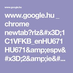 www.google.hu _ chrome newtab?rlz=1C1VFKB_enHU671HU671&espv=2&ie=UTF-8