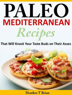 Paleo Mediterranean Recipes That Will Knock Your Taste Buds on Their Asses, http://www.amazon.com/dp/B00J1BVV2K/ref=cm_sw_r_pi_awdm_6rzmtb0WW2Y65