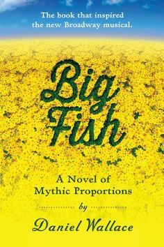 Big Fish: A Novel of Mythic Proportions by Daniel Wallace