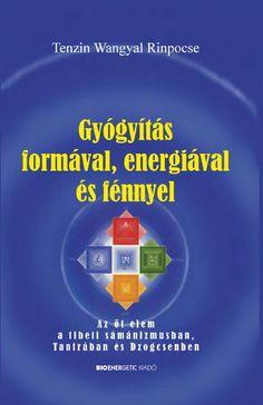 """Cover of """"Tenzin Wangyal Rinpocse: Gyógyítás formával, energiával és fénnyel"""" Reiki, Chart, Books, Cover, Libros, Book, Book Illustrations, Libri"""