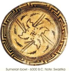 Sumerian bowl, 6000 BC: Note the swastika in the middle of the plate, it follows the same direction as that of India, Tibet and many other cultures.