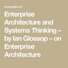 Enterprise Architectureand Systems Thinking– by Ian Glossop – on Enterprise Architecture