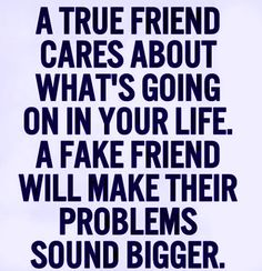 a true friend. i hate when people do that.