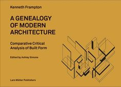 A genealogy of modern architecture : comparative critical analysis of built form / Kenneth Frampton ; edited by Ashley Simone.-- Zürich : Lars Müller, 2015.