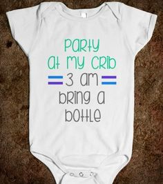 PARTY at my crib 3am bring a bottle - kids clothes, baby onsie