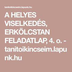 A HELYES VISELKEDÉS, ERKÖLCSTAN FELADATLAP, 4. o. - tanitoikincseim.lapunk.hu