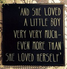 And she loved a little boy very very much even more than she
