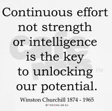 """""""Continuous effort, not strength or intelligence is key to unlocking our potential."""" -Winston Churchill - http://aboutwinstonchurchill.com/?p=83"""
