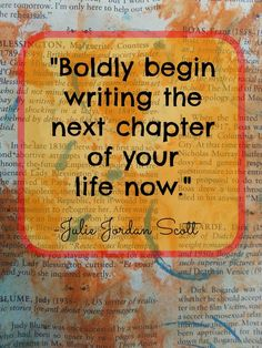 What will you do to boldly begin writing the next chapter of your life now? #amwriting #inspiration #quote