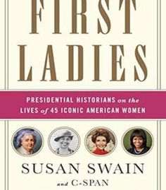 First Ladies: Presidential Historians On The Lives Of 45 Iconic American Women PDF