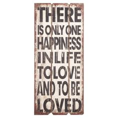 There is only one happiness in life . . .