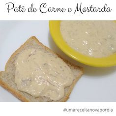 Delicinhas e Coisinhas: Patê de Carne e Mostarda #umareceitanovapordia #di...