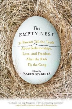 The Empty Nest: 31 Parents Tell the Truth About Relationships, Love and Freedom After the Kids Fly the Coop Karen Stabiner 1401302572 9781401302573 Reassuring, warm, alternately funny and poignant, The Empty Nest is written by par Empty Nest Quotes, Empty Nest Syndrome, Leaving Home, Moving Out, Tell The Truth, Adult Children, Self Improvement, Self Help, Books To Read