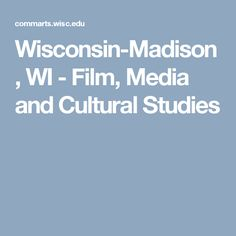 Wisconsin-Madison, WI - Film, Media and Cultural Studies