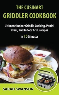 The Cuisinart Griddler Cookbook: Ultimate Griddle Cooking, Panini Press, and Indoor Grill Recipes in 15 Minutes: Simple and Healthy Indoor Grilling Cookbook (Indoor Grill Recipes Series Book 1), http://www.amazon.com/dp/B00NM05GEK/ref=cm_sw_r_pi_awdm_356iub1G10JZ3