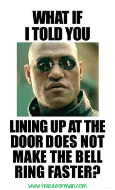 Teacher meme: What if I told you lining up at the door does not make the bell ring faster? #teacherproblems