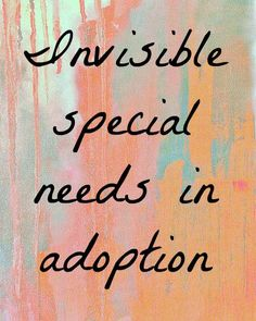 Just because a child doesn't have a special needs diagnosis doesn't mean they haven't been affected by traumatic beginnings. Special needs in adoption.