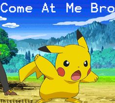 creepypasta funny gifs   44005-come-at-me-bro-pikachu-gif-0pmO.gif