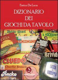 Prezzi e Sconti: #Dizionario dei giochi da tavolo de luca New  ad Euro 25.00 in #Libellula edizioni #Libri