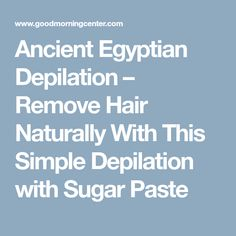 Ancient Egyptian Depilation – Remove Hair Naturally With This Simple Depilation with Sugar Paste