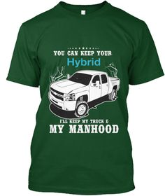 You Can Keep Your Hybrid I'll Keep My Truck & My Manhood Deep Forest T-Shirt Front