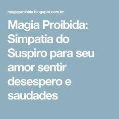 Magia Proibida: Simpatia do Suspiro para seu amor sentir desespero e saudades