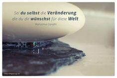 Mein Papa sagt...   Sei du selbst die Veränderung, die du dir wünschst für diese Welt.  Mahatma Gandhi    Weisheiten und Zitate TÄGLICH NEU auf www.MeinPapasagt.de