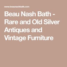 Beau Nash Bath - Rare and Old Silver Antiques and Vintage Furniture
