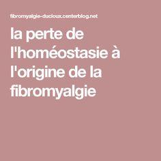 la perte de l'homéostasie à l'origine de la fibromyalgie