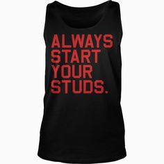Always Start your Studs Fantasy #Football,  Order HERE ==> https://www.sunfrogshirts.com/LifeStyle/124222151-696804662.html?51147,  Please tag & share with your friends who would love it ,  #birthdaygifts #renegadelife #superbowl  #football soccer, football nfl, football players  #football #family #legging #shirts #tshirts #ideas #popular #everything #videos #shop