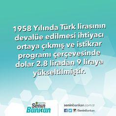 1958 yılında Türk Lirasının devalüe edilmesi ihtiyacı ortaya çıkmış ve istikrar programı çerçevesinde dolar 2,8 liradan 9 liraya yükseltilmiştir.