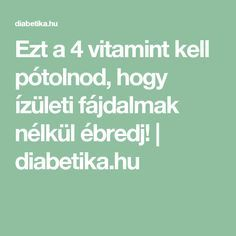 Ezt a 4 vitamint kell pótolnod, hogy ízületi fájdalmak nélkül ébredj! | diabetika.hu Arthritis, The Cure, Vitamins, Health Fitness, Yoga, Education, Math, Math Resources, Vitamin D