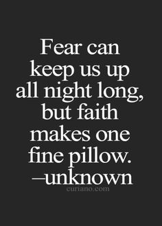 Fear can Keep us up all night long, but faith can make us a fine pillow , uplifting bible verse for fear and faith . Dont worry about the problems just have faith in god he will make a way,Famous Bible Verses, Encouragem Good Quotes, Life Quotes Love, Quotes To Live By, Me Quotes, Motivational Quotes, Inspirational Quotes, Famous Quotes, Fear Quotes Bible, Worry Bible Verses