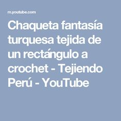 Chaqueta fantasía turquesa tejida de un rectángulo a crochet - Tejiendo Perú - YouTube