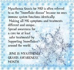 June is Myasthenia Gravis Awareness Month. it seems every month for the last 3 years i am reminded of just how debilitating the MG can be... God bless you all..