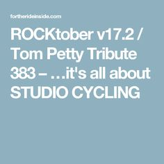 ROCKtober v17.2 / Tom Petty Tribute 383 – …it's all about STUDIO CYCLING