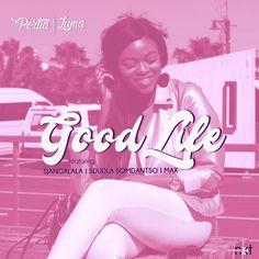 Portia Luma  Good Life ft. Sdudla Somdantso Sjangalala Max S Star, Life Is Good, Dj, Life Is Beautiful