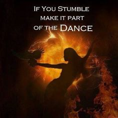 If you stumble ~ Make it part of the Dance ✨