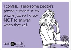 Funny Confession Ecard: I confess, I keep some people's phone numbers in my phone just so I know NOT to answer when they call.