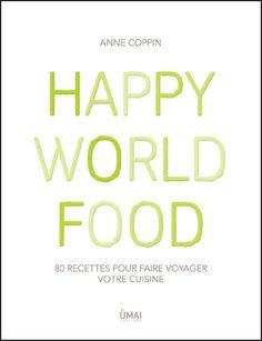 Après deux ans de travail, Anne Coppin vient de lancer à la fois sa propre maison d'édition Umai et son premier livre Happy World Food fraîchement sorti il y a deux jours dans toutes les bonnes librairies.