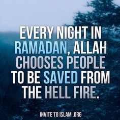 Imagine on a certain day or night in Ramadan, you raise your hands in Du'a and Allah accepts your Du'a decrees that Hell Fire will never touch this Muslim. A decision can be made in the 29 or 30 days in Ramadan that Hell Fire will never touch you…you are saved.