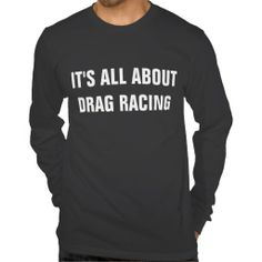 It's all about Drag Racing Tee Shirts