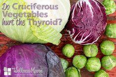 Do Cruciferous Vegetables hurt the Thyroid Thyroid Problems & Cruciferous Vegetables