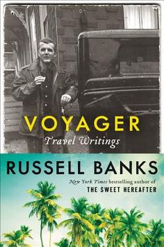 Voyager: Travel Writings by Russell Banks. Click on the cover to see if the book is available at Freeport Community Library.