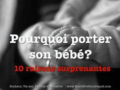 """[article] """"Pourquoi porter bébé: 10 raisons surprenantes de faire le portage de son nouveau-né à temps plein"""""""